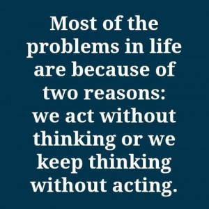 Daily quotes most of the problems in life are because of two reasons ...