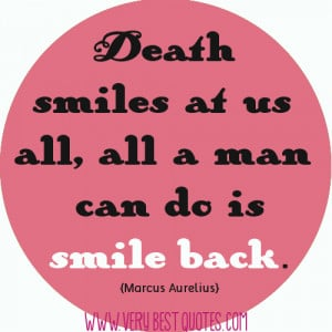 Death smiles at us all, all a man can do is smile back quotes.