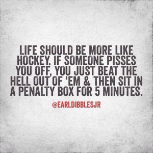 Life should be more like hockey