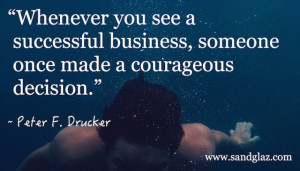 Whenever you see a successful business, someone once made a ...