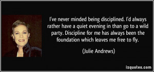 never minded being disciplined. I'd always rather have a quiet evening ...