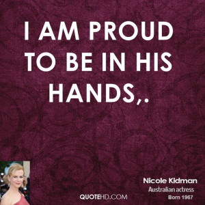 am proud to be in his hands.