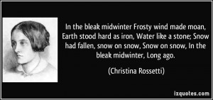 In the bleak midwinter Frosty wind made moan, Earth stood hard as iron ...