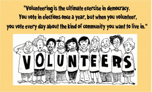 Quote - Volunteering is the ultimate exercise in democracy