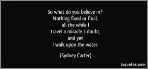 So what do you believe in? Nothing fixed or final, all the while I ...
