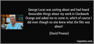 George Lucas was casting about and had heard favourable things about ...