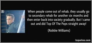 When people come out of rehab, they usually go to secondary rehab for ...