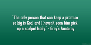 """... haven't seen him pick up a scalpel lately."""" – Grey's Anatomy"""