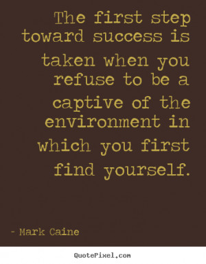 you first find yourself mark caine more success quotes life quotes ...