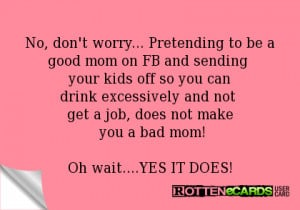 Bad Mom Ecards Pretending to be a good mom on