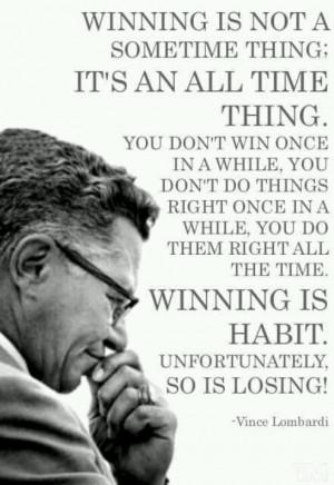 Vince Lombardi. Winning. Losing. True.