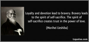 Loyalty and devotion lead to bravery. Bravery leads to the spirit of ...