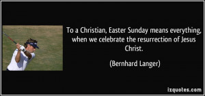 To a Christian, Easter Sunday means everything, when we celebrate the ...