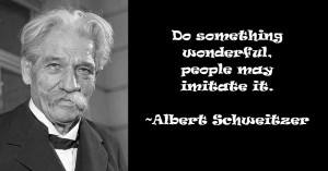 ... wonderful, people may imitate it. Albert Schweitzer image Quote