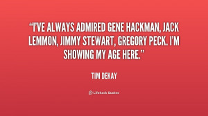 ve always admired Gene Hackman, Jack Lemmon, Jimmy Stewart, Gregory ...