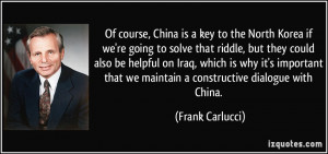 China is a key to the North Korea if we're going to solve that riddle ...