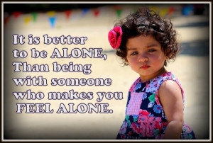 It is better to be alone