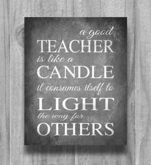 Teacher Appreciation Gift. A good teacher is like a candle it consumes ...