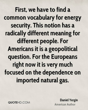 First, we have to find a common vocabulary for energy security. This ...