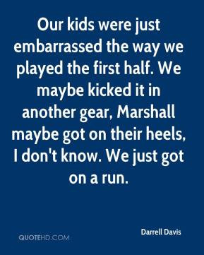 ... Marshall maybe got on their heels, I don't know. We just got on a run