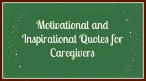 Motivational quotes for caregivers. #caregivers #elderly #inspiration