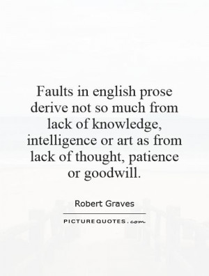 not so much from lack of knowledge, intelligence or art as from lack ...