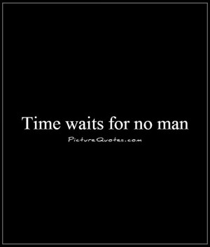 Time waits for no man Picture Quote #1