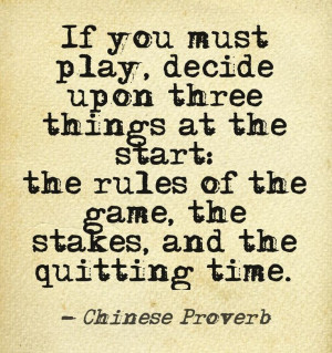... the game, the stakes, and the quitting time. Chinese Proverb, #quotes