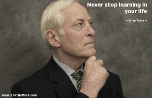 Never stop learning in your life - Brian Tracy Quotes - StatusMind.com