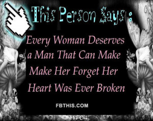 Every Woman Seserves a Man That Can Make Make Her Forget Her Heart Was ...