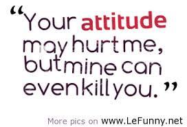 Attitude funniest quotes, Attitude funny quotes