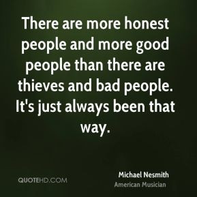Michael Nesmith - There are more honest people and more good people ...