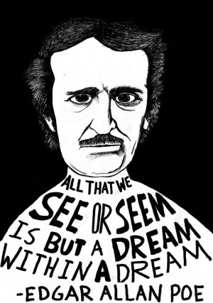 that we see or seem, is but a dream within a dream.