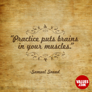 Practice puts brains in your muscles