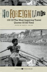 No Foreign Lands: 100 of the Most Inspirational Travel Quotes of All ...
