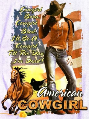 ... -cowgirl-bred-ill-be-a-cowgirl-till-the-day-im-dead-cowboy-quote.jpg