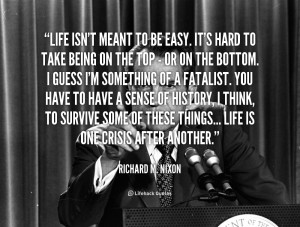 quote-Richard-M.-Nixon-life-isnt-meant-to-be-easy-its-91489.png