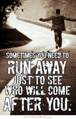 Running Quotes Attention Seeker Quotes Running Away Quotes