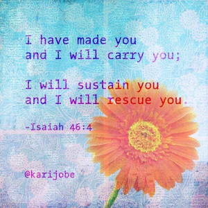 have made you and I will carry you; I will sustain you and I will ...
