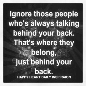 Ignore those people who're always talking behind your back. That's ...