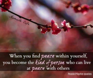 When you find peace within yourself, you become the kind of person ...