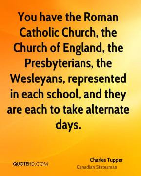Charles Tupper - You have the Roman Catholic Church, the Church of ...