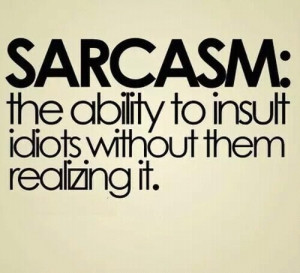 funny, idiots, insulting, quotes, sarcasm