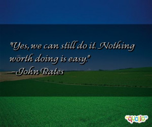 Yes, we can still do it. Nothing worth doing is easy. -John Bates