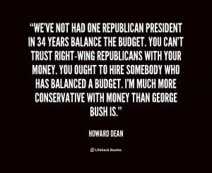 We've not had one Republican president in 34 years balance the budget ...