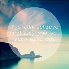You can #achieve anything you set your #mind to - #motivational quote ...