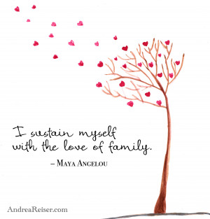 sustain myself with the love of family – Maya Angelou