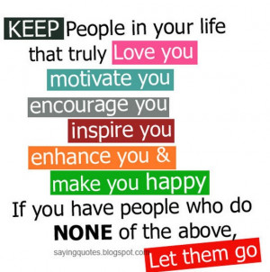 Keep people in your life that truly love