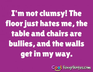 not clumsy! The floor just hates me...