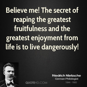 ... and the greatest enjoyment from life is to live dangerously